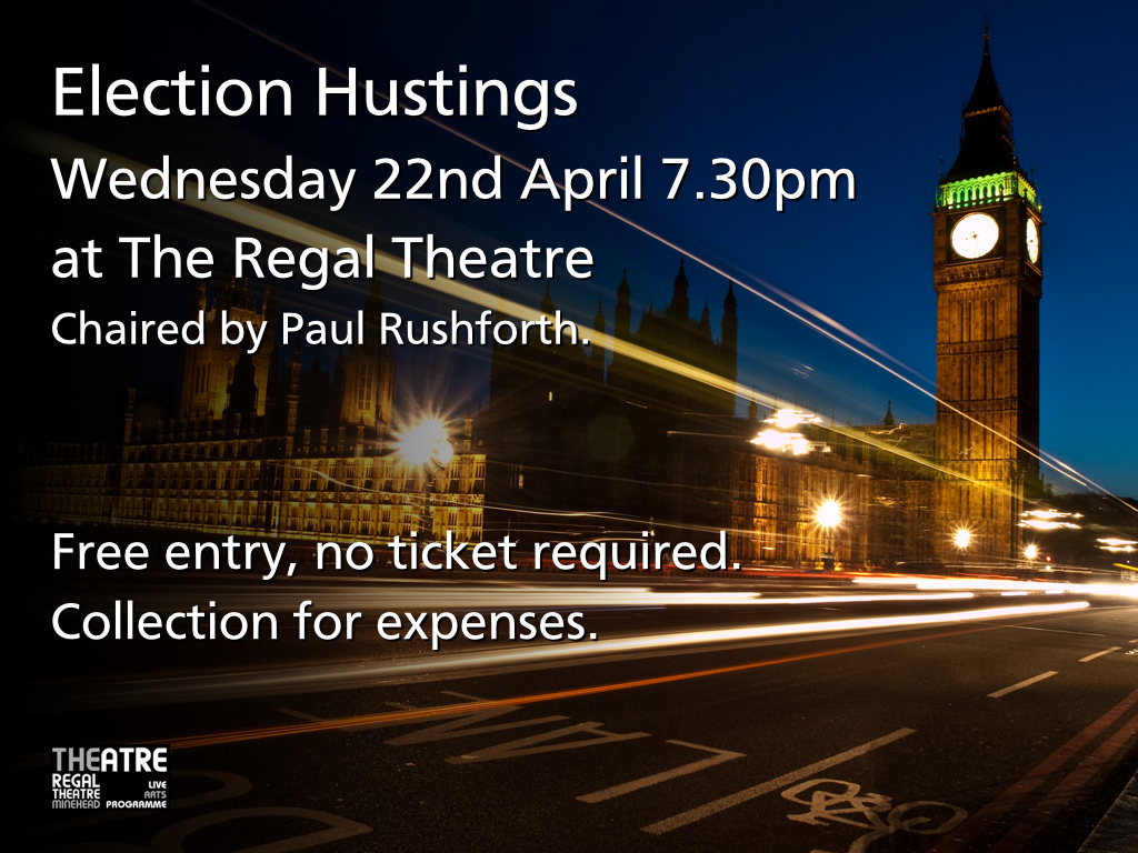 2015 Election Hustings - 22nd April 7.30pm at The Regal Theatre