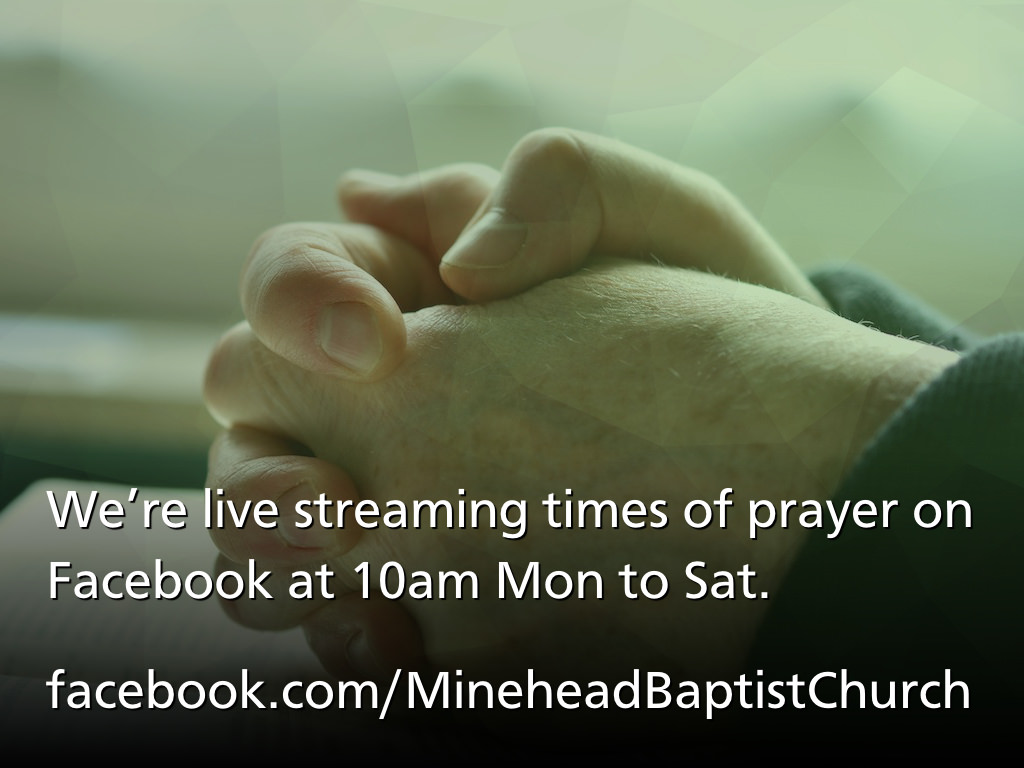 We're live streaming times of prayer on Facebook Mondays to Saturdays at 10am.