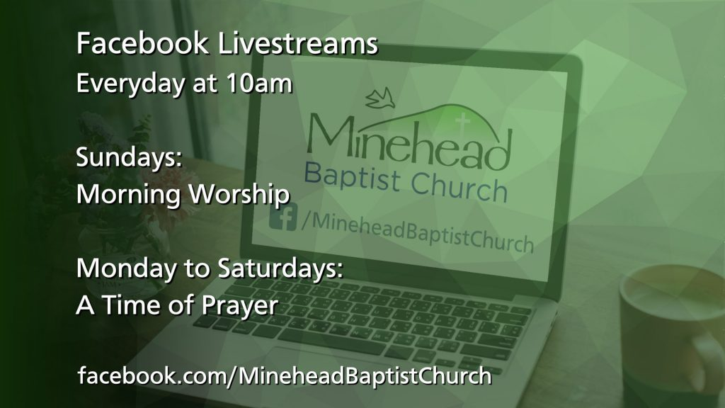 Facebook Live Streams everyday at 10am: Sundays: Morning Worship; Monday to Saturdays: A Time of Prayer #minehead https://www.facebook.com/MineheadBaptistChurch