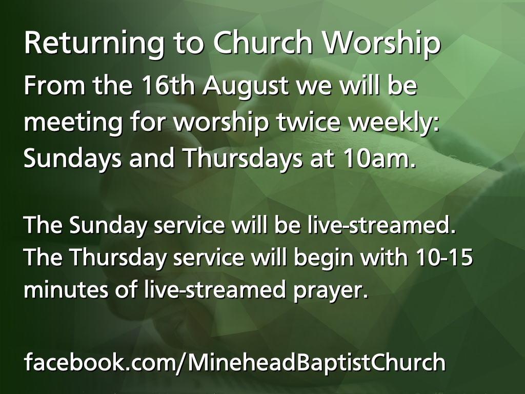Returning to Church Worship - From the 16th August we will be meeting for worship twice weekly: Sundays and Thursdays at 10am. The Sunday service will be live-streamed. The Thursday service will begin with 10-15 minutes of live-streamed prayer.